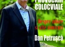 """""""PROVOCĂRI COLOCVIALE"""" – DAN PETRUȘCĂ"""